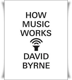 Byrne_How Music Works